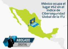 México ocupa el lugar 52 en el Índice de Ciberseguridad Global de la ITU.